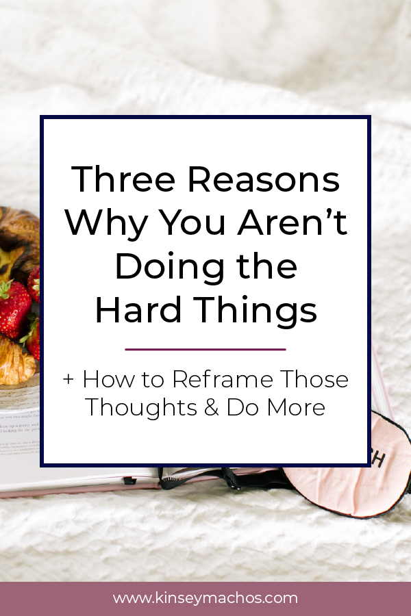 Three Reasons Why You Aren't Doing the Hard Things